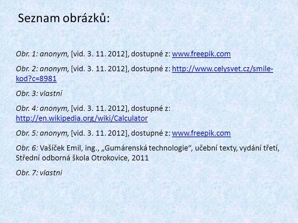 Seznam obrázků: Obr. 1: anonym, [vid. 3. 11. 2012], dostupné z: www.freepik.com.